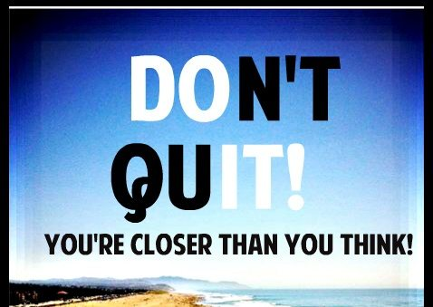 Don't Quit: 4 Reasons to Not Quit…EVER!