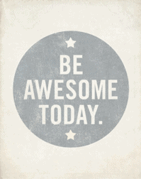 How To Be Awesome All The Time