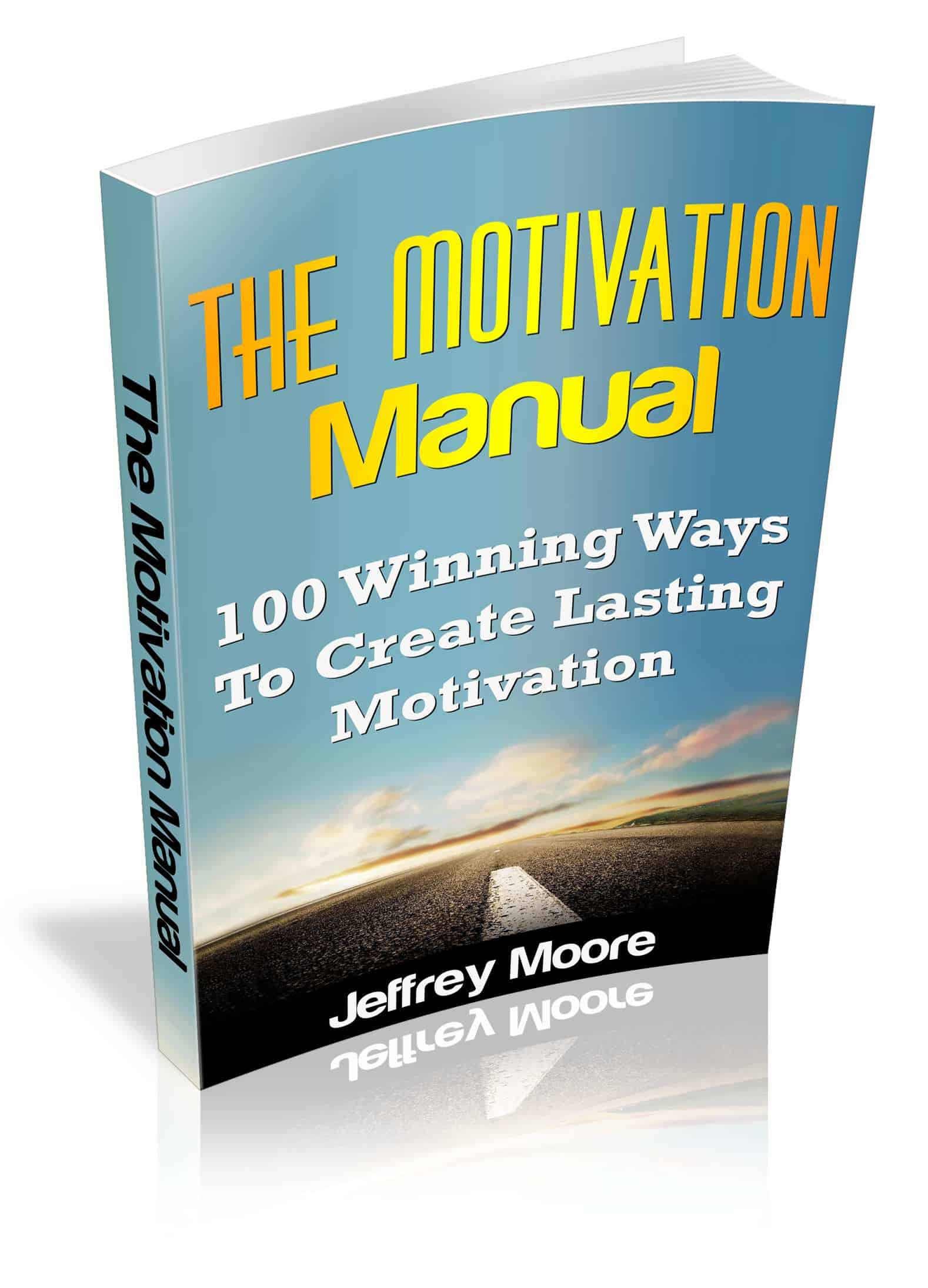 The Motivation Manual: 100 Winning Ways To Create Lasting Motivation