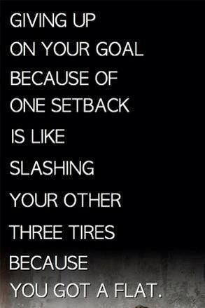 Don't give up because of setbacks!