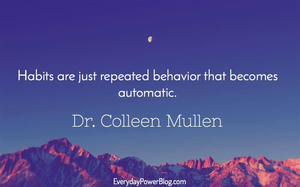 Habits are just repeated behavior that becomes automatic.