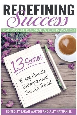Redefining Success 13 Stories Every Female Entrepreneur Should Read edited by Sarah Walton and Ally Nathaniel