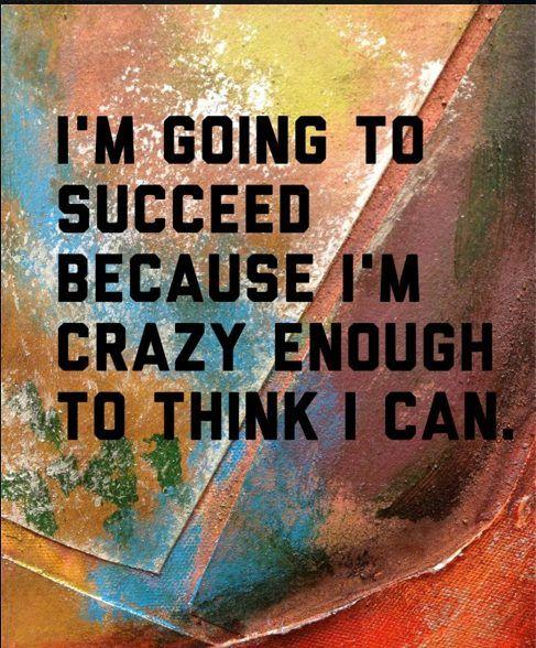 I Will Succeed Because I AM Crazy Enough