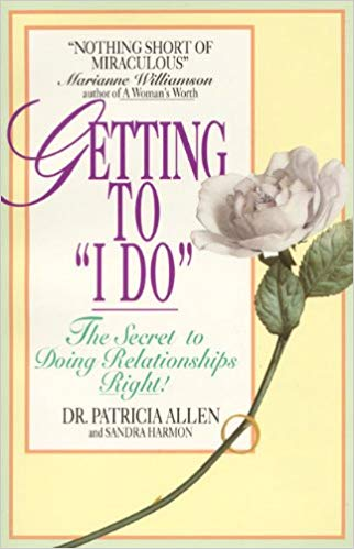"Getting to ""I Do"" The Secret to Doing Relationships Right by Dr. Patricia Allen"