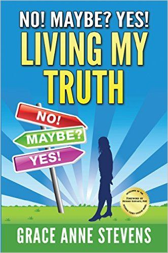No! Maybe Yes! Living My Truth by Grace Anne Stevens