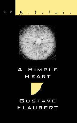 felicite s love simple heart gustave flaubert Gustave flaubert's a simple heart (translated by robert baldick in 1995) is the story of felicite – only fifty pages take us from her youth to her.