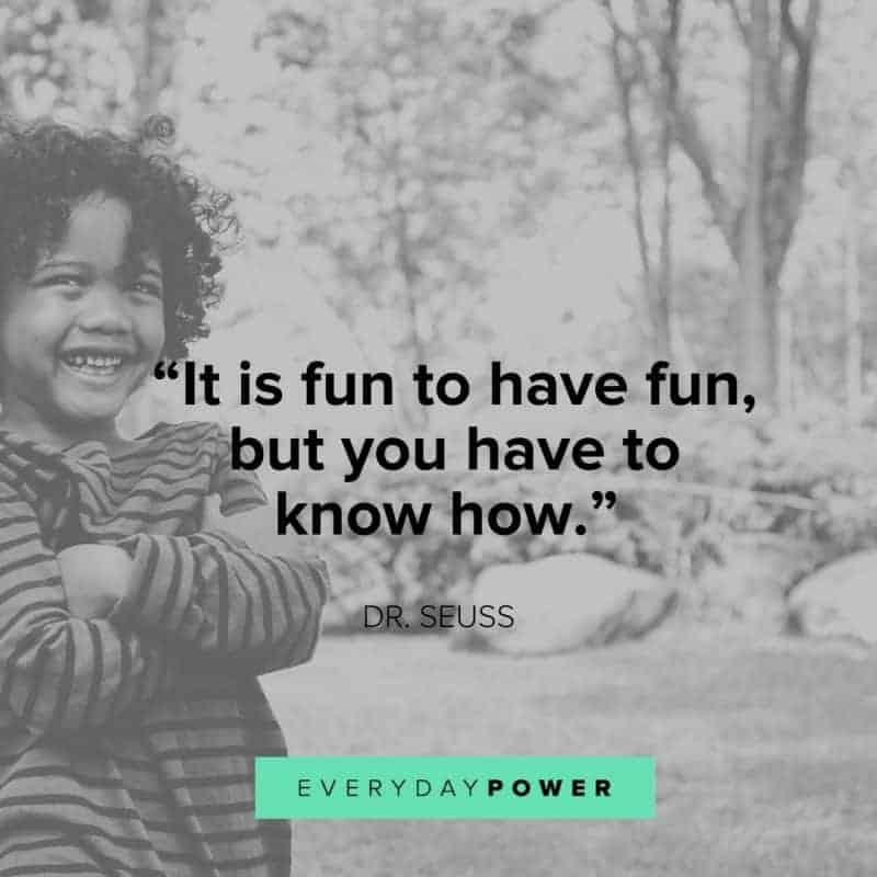 Dr. Seuss Quotes about life it is fun to have fun but you have to know how
