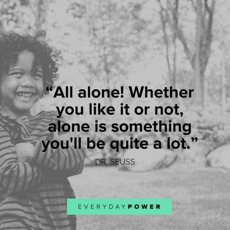 Dr. Seuss Quotes all alone! Whether you like it or not, alone is something you'll be quite a lot.