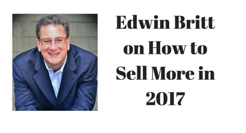 Edwin Britt on How to Sell More in 2017