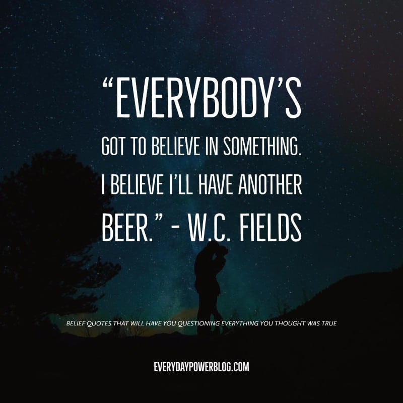 40 Best Belief Quotes About Life Everyday Power