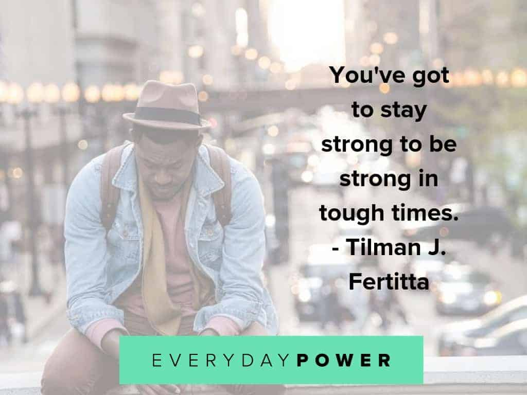 tough times quotes on being strong