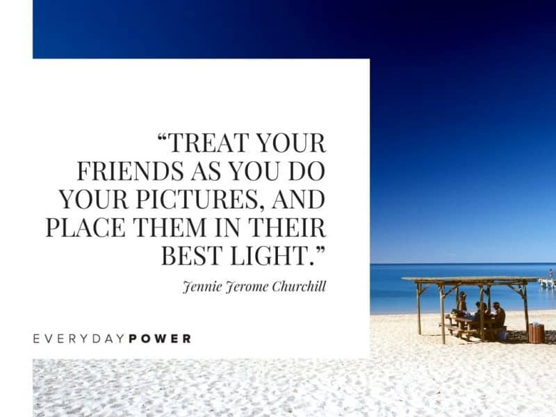 Best Friend Quotes about love treat your friends as you do your pictures.