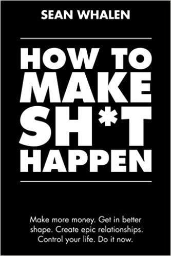 How to Make Sht Happen