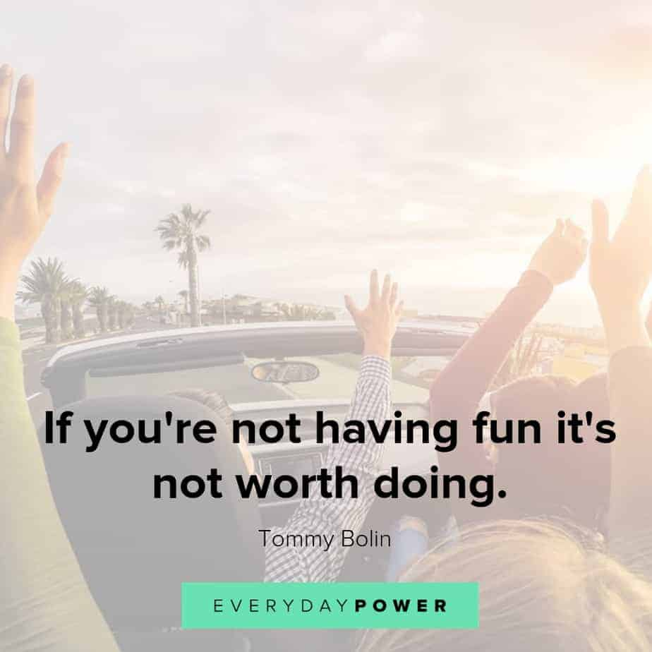 quotes about having fun and doing what's worth