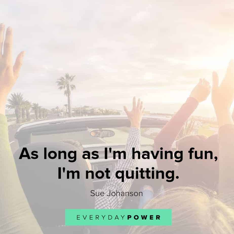 quotes about having fun and not quitting