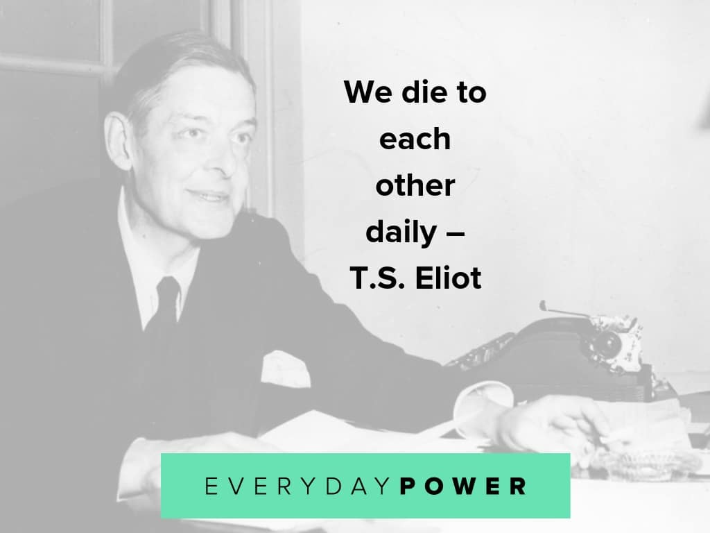 T.S. Eliot quotes celebrating life, poetry and art