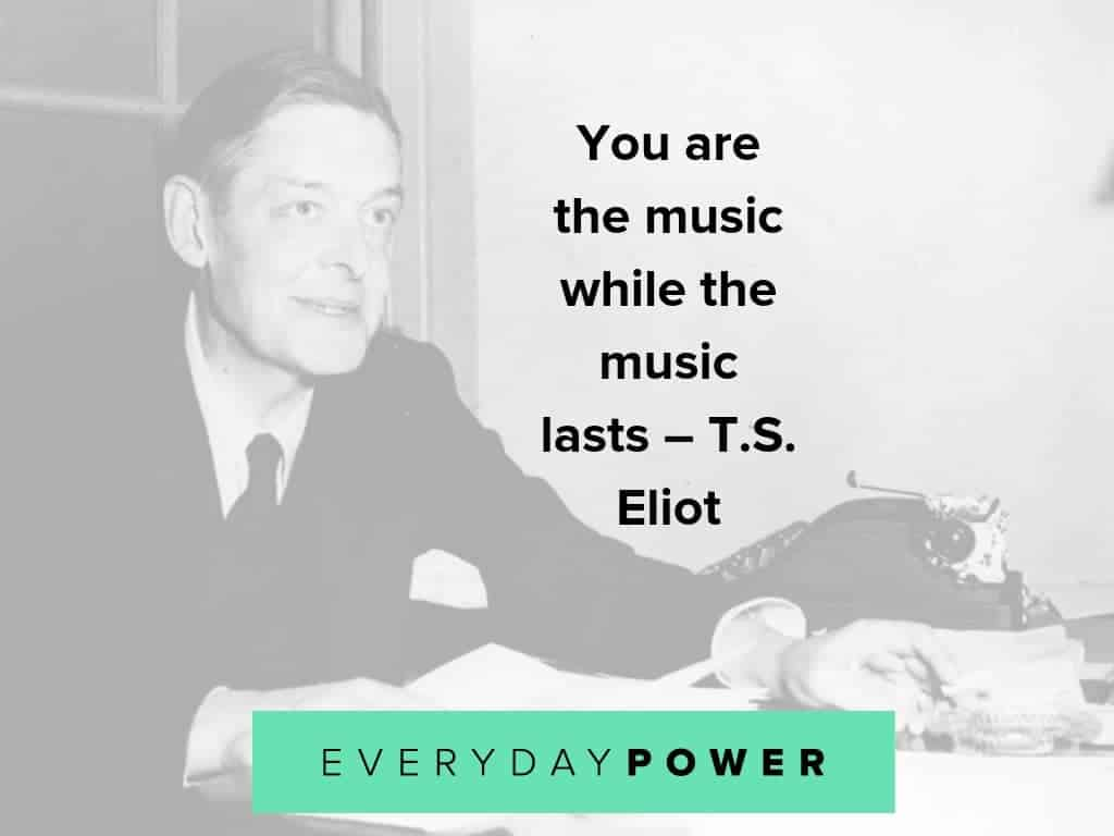 T.S. Eliot quotes celebrating life, love and poetry
