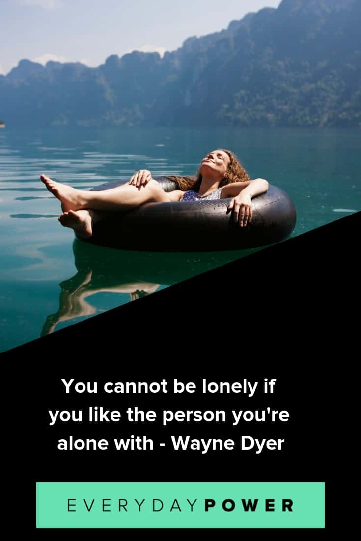 Being alone quotes to help you get the best our of life