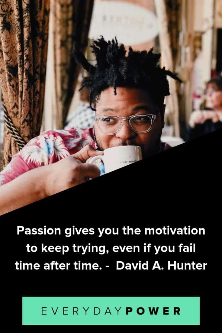 passion quotes to give you the energy to keep going