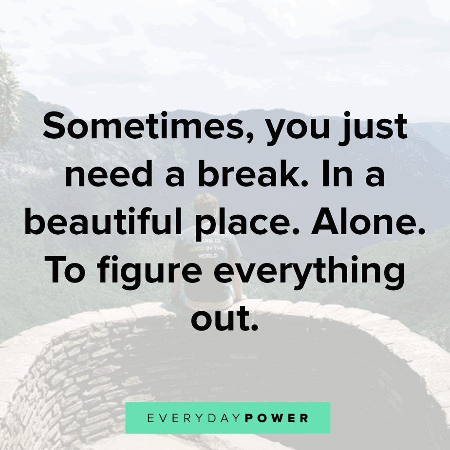 lonely quotes on taking a break