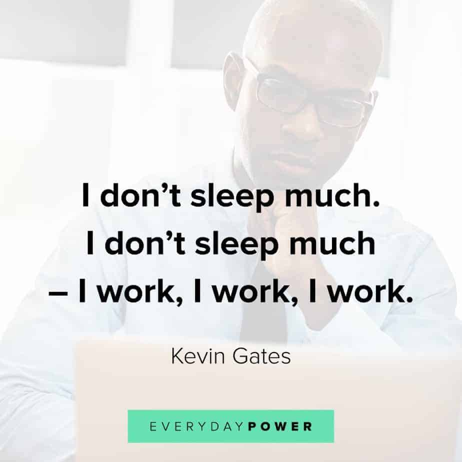 Kevin Gates Quote about work