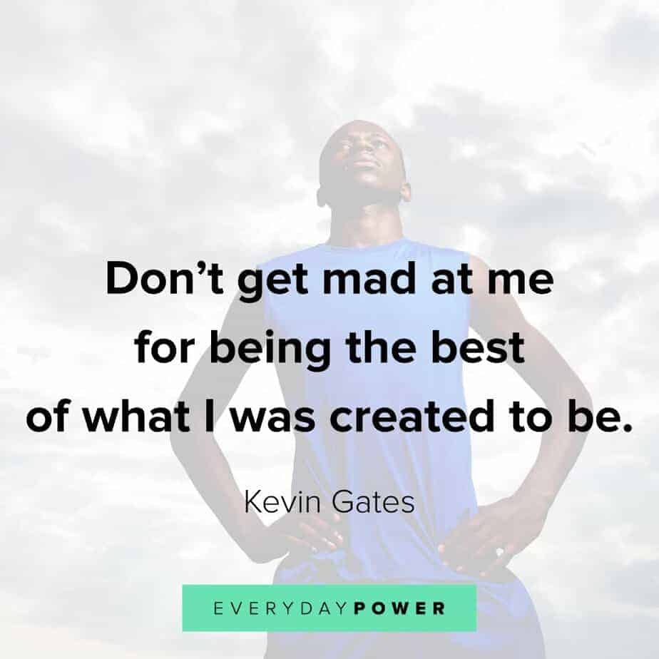 Kevin Gates Quotes on being your best