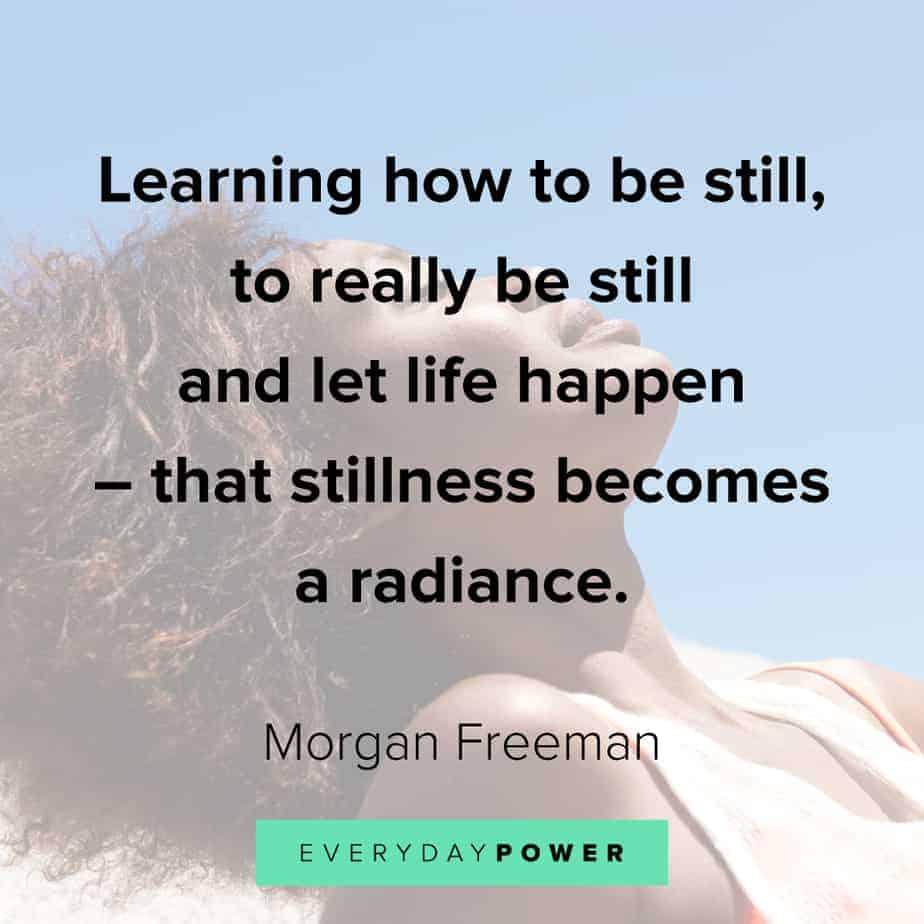 Morgan Freeman Quotes on letting life happen