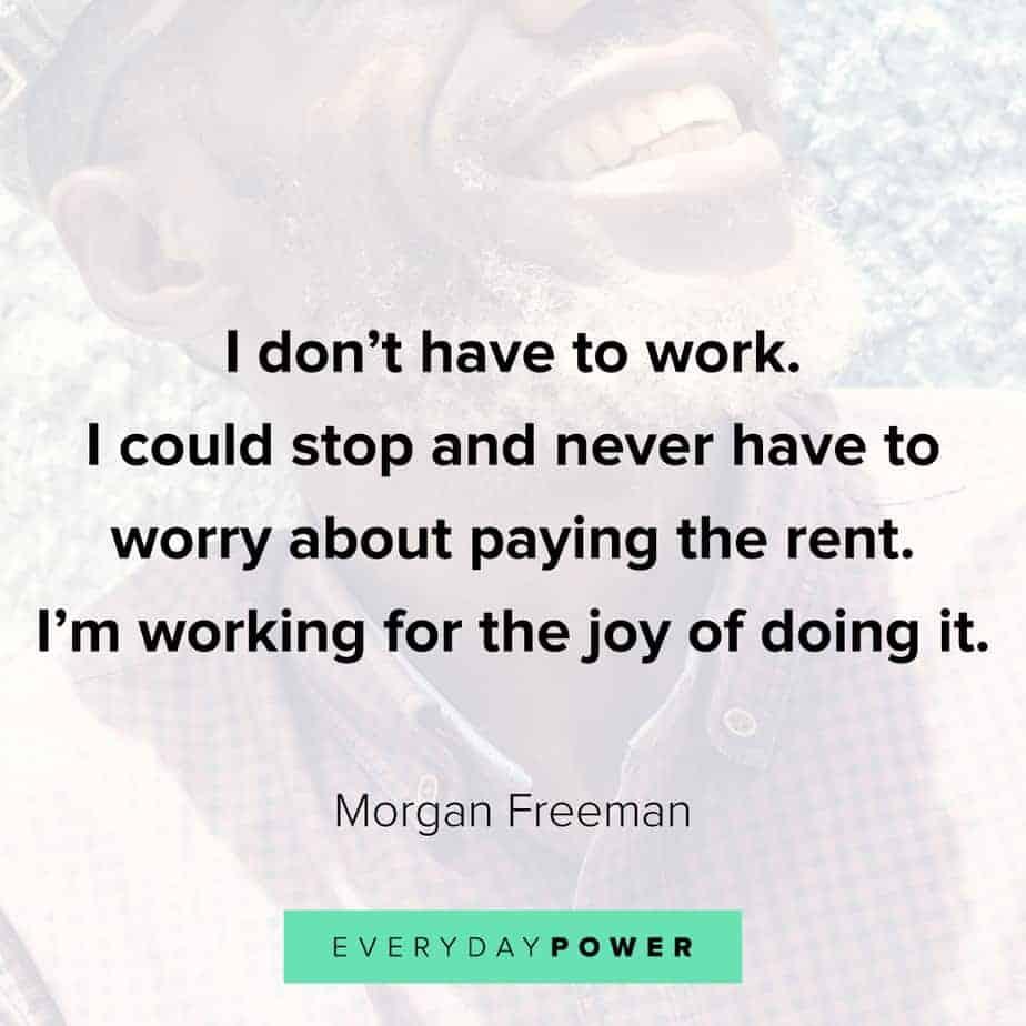 Morgan Freeman Quotes on joy