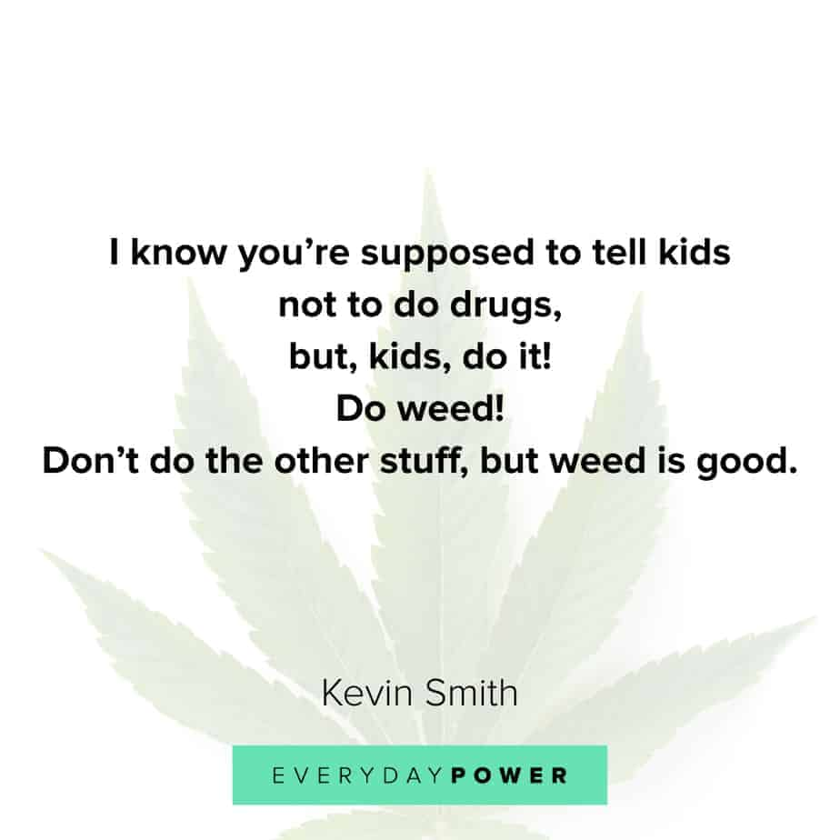 Weed Quotes to inspire you