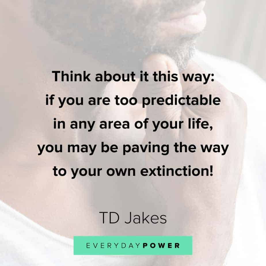 TD Jakes Quotes about being predictable