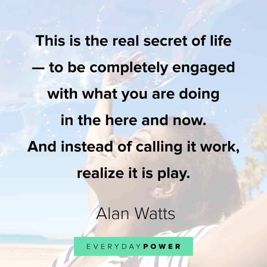 Alan Watts Quotes on the secret of life
