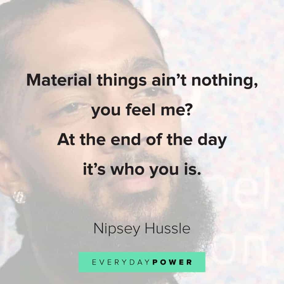 Nipsey Hussle quotes on material things