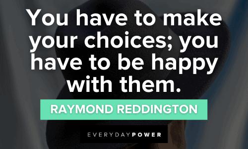Raymond Reddington Quotes about choices
