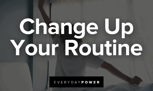 Reinvent Yourself Change Up Your Routine