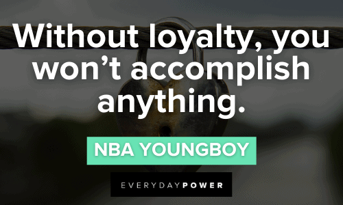 NBA YoungBoy Quotes about loyalty