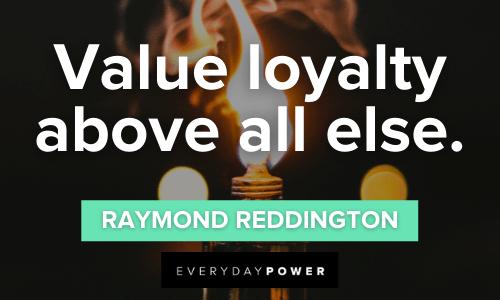 Raymond Reddington Quotes about loyalty