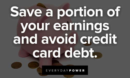 Save a portion of your earnings and avoid credit card debt.