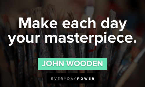 Short inspirational quotes about making each day a masterpiece