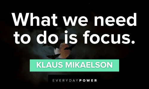 Klaus Mikaelson Quotes about focus