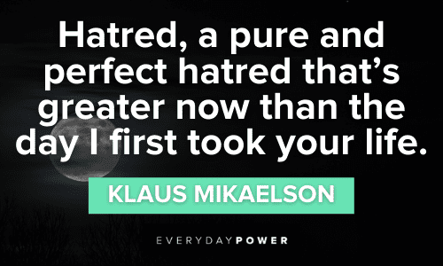 Klaus Mikaelson Quotes about hatred