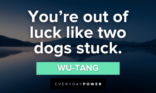 Wu-Tang Quotes about luck